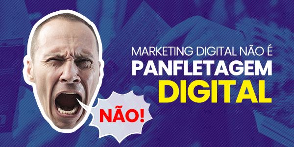 Marketing Digital não é Panfletagem Digital